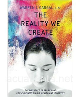 The Reality We Create: The Influence of Beliefs and Consciousness on Our Health and Longevity Paperback Edition